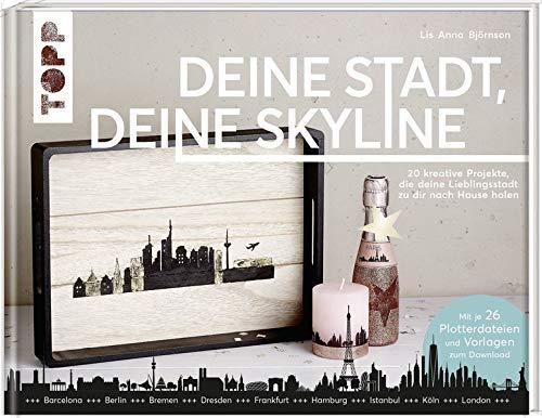 Deine Stadt, deine Skyline: 20 kreative Projekte, die deine Lieblingsstadt zu dir nach Hause holen. Mit 26 Plotterdateien und Vorlagen zum Download.