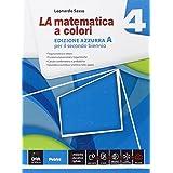 La matematica a colori. Ediz. azzurra A. Con e-book. Con espansione online. Per le Scuole superiori: 4