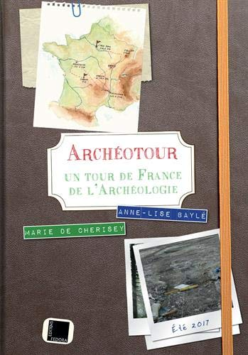 ArchéoTour : Un tour de France de l'archéologie par  (Broché - Feb 13, 2019)