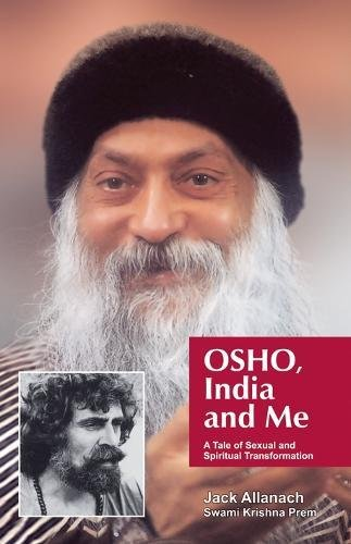 Osho, India And Me: A Tale Of Sexual And Spiritual Transformation por Jack Allanach