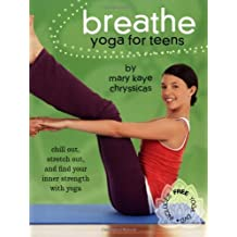 Breathe: Yoga for Teens by Mary Kaye Chryssicas (2007-01-29)