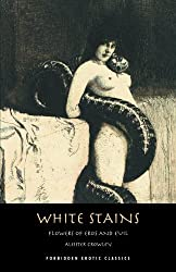 White Stains: & The Nameless Novel (FORBIDDEN EROTIC CLASSICS) by Aleister Crowley (2012-06-30)