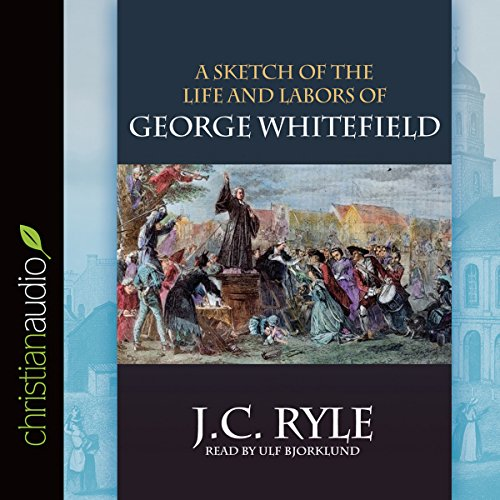 A Sketch of the Life and Labors of George Whitefield  Audiolibri