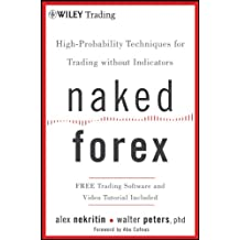 Naked Forex: High-Probability Techniques for Trading Without Indicators (Wiley Trading Book 534) (English Edition)