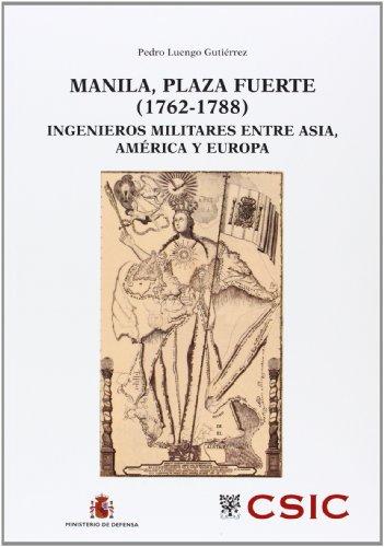 Manila, plaza fuerte (1762-1788): Ingenieros militares entre Asia, América y Europa (Defensa y Sociedad) por Pedro Luengo Gutiérrez