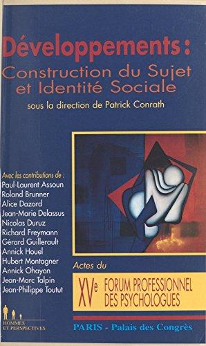 Lire Développements : Construction du sujet et identité sociale: Actes du XVe Forum professionnel des psychologues, Paris, Palais des congrès, 26-28 juin 1997 pdf, epub ebook