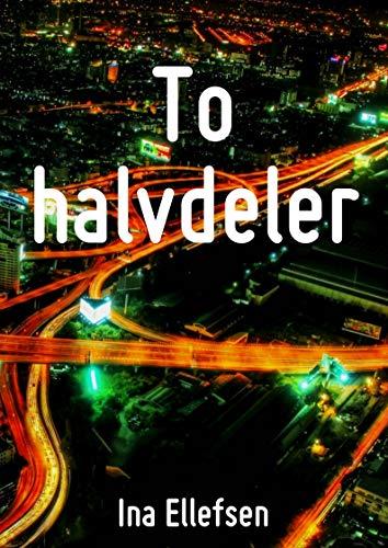 To halvdeler (Norwegian Edition) por Ina  Ellefsen