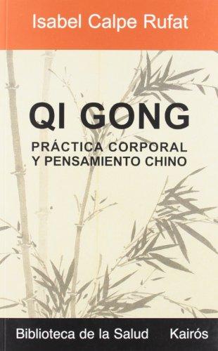 Qi Gong: Práctica corporal y pensamiento chino: Practica Corporal Y Pensamiento Chino (Biblioteca de la salud)