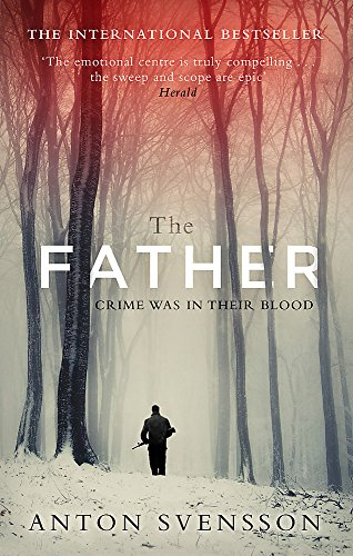 The Father: The award-winning totally gripping thriller inspired by real life par Anton Svensson
