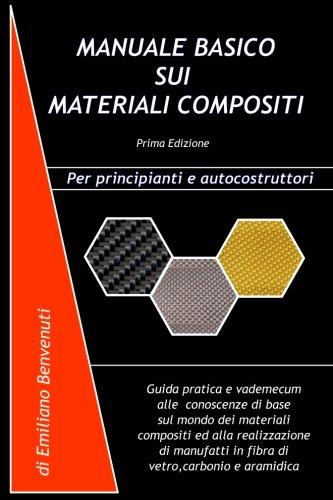 Eb Base (Manuale Basico Sui Materiali Compositi: Guida pratica e vademecum alle conoscenze di base sul mondo dei materiali compositi ed alla realizzazione di manufatti in fibra di vetro,carbonio e aramidica)
