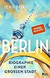 Berlin: Biographie einer großen Stadt - Jens Bisky