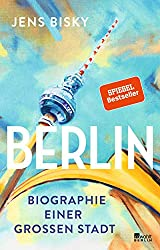 Berlin: Biographie einer großen Stadt