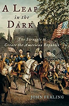 A Leap in the Dark: The Struggle to Create the American Republic di [Ferling, John]