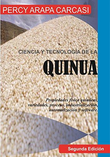 CIENCIA Y TECNOLOGÍA DE LA QUINUA : propiedades fisico quimicas, variedades, procesos, industrializacion y software (Segunda Edición) por PERCY ARAPA CARCASI
