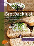 Baking Bread: 222 Rezepte für den Brotbackautomaten