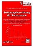 Strömungsberechnung für Rohrsysteme: Berechnung stationärer und transienter Strömung in Rohrsystemen für Wasser, Abwasser, industrielle Flüssigkeiten ... Mit PC-Übungsbeispielen (Edition expertsoft)