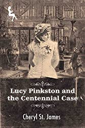 Lucy Pinkston and the Centennial Case (Lucy Pinkston Mysteries Book 3)