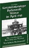 Konzentrationslager Buchenwald Weimar im April 1945.: DIE AMERIKANISCHE BESETZUNG VON WEIMAR. Wer befreite Buchenwald? - Jürgen Möller