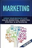 Marketing: Grow Your Business FAST - Online Marketing, Marketing Strategy & Networking (Network Marketing, Copywriting, Wordpress, Blogging, Direct Marketing, Adwords, MLM)