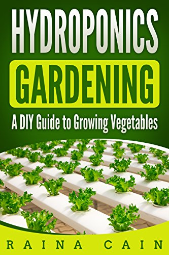 Hydroponics Gardening: A DIY Guide to Growing Vegetables (English Edition)