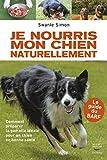 Je nourris mon chien naturellement - Comment préparer la gamelle idéale pour un chien en bonne santé (GUI.PRAT.) - Format Kindle - 9782365491648 - 9,99 €
