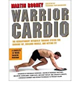 Warrior Cardio The Revolutionary Metabolic Training System for Burning Fat, Building Muscle, and Getting Fit by Rooney, Martin ( Author ) ON Apr-20-2012, Hardback