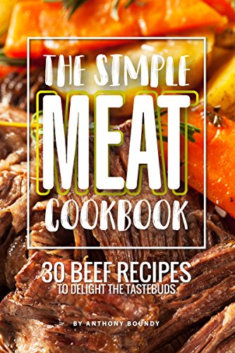 The Simple Meat Cookbook: 30 Beef Recipes to Delight the Tastebuds (English Edition) (Chicken-thermometer)