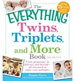 The Everything Twins, Triplets, and More Book: From Pregnancy to Delivery and Beyond - All You Need to Enjoy Your Multiples (Everything (Parenting)) (Paperback) - Common