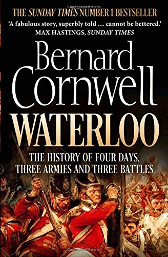 Waterloo: The History of Four Days, Three Armies and Three Battles by Bernard Cornwell (2015-05-07)