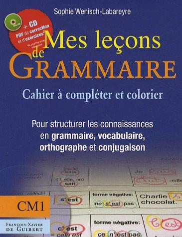 Mes leçons de grammaire CM1 : Manuel à compléter et à colorier pour structurer les connaissances en grammaire, vocabulaire, orthographe, conjugaison (1Cédérom) par Sophie Wenisch-Labareyre