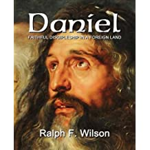 Daniel: Faithful Discipleship in a Foreign Land by Ralph F. Wilson (2015-09-01)
