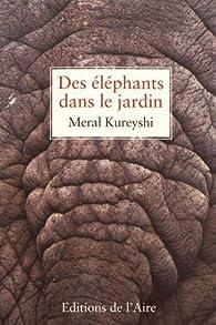 Des éléphants dans le jardin par Meral Kureyshi