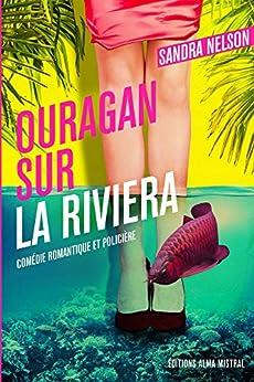 Ouragan sur la riviera: Comédie romantique et policière par [Nelson, Sandra]