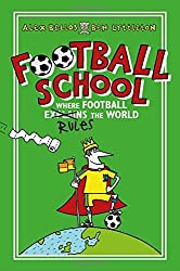 Football School: Where Football Explains the World by Alex Bellos (2016-09-01)