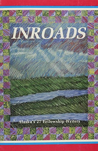 Inroads: An Anthology Celebrating Alaska's Twenty-Seven Fellowship Writers - Elyse Sammlung
