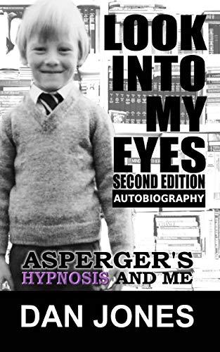 Look Into My Eyes: Asperger's, Hypnosis and Me por Dan Jones