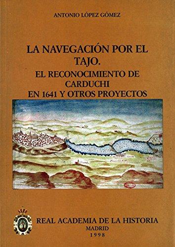 Descargar Libro La navegación por el Tajo: el reconocimiento de Carduchi en 1641 y otros proyectos. (Otras publicaciones. Cartografía.) de Antonio Lopez Gomez