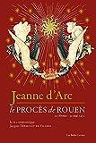 Jeanne d'Arc: Le procès de Rouen (21 février-30 mai 1431)