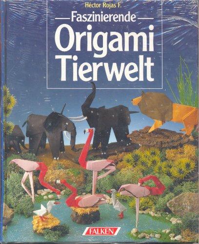 Faszinierende Origami-Tierwelt (Falken Bücher)