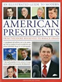 A Visual Encyclopedia of Modern American Presidents: from Theodore Roosevelt to Barac...