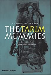 The Tarim Mummies: Ancient China and the Mystery of the Earliest Peoples from the West by Victor H. Mair (2008-09-17)