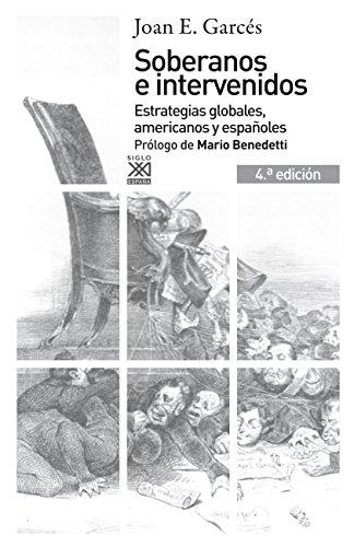 Soberanos e intervenidos. Estrategias globales, americanos y españoles. 4.ª edición (Siglo XXI de España General) por Joan E. Garcés