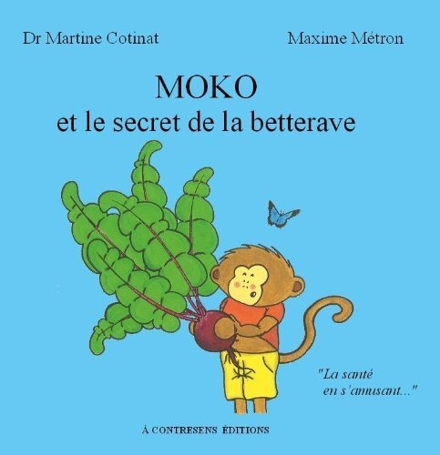 Moko et le secret de la betterave de Dr Martine Cotinat (19 septembre 2009) Broch