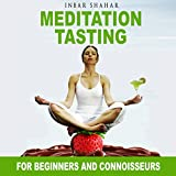 Meditation Tasting for Beginners and Connoisseurs: Chocolate Meditation, Golf Meditation, Rumba Meditation and More: Relaxation Meditation, Book 3