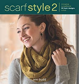 Scarf Style 2: Innovative to Traditional, 26 Fresh Designs to Knit by [Budd, Ann]