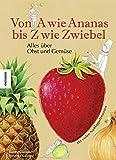 Von A wie Ananas bis Z wie Zwiebel: Alles über Obst und Gemüse