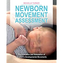 Newborn Movement Assessment™: The Evaluation and Stimulation of an Infant's Developmental Movements (English Edition)