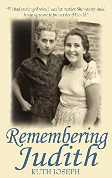 Remembering Judith - A true story of shattered childhoods by [Joseph, Ruth]