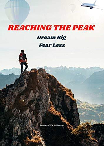 Reaching the Peak: Dream Big Fear Less by [Ward-Manson, Bronwyn]