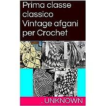 Prima classe classico Vintage afgani per Crochet (Italian Edition)